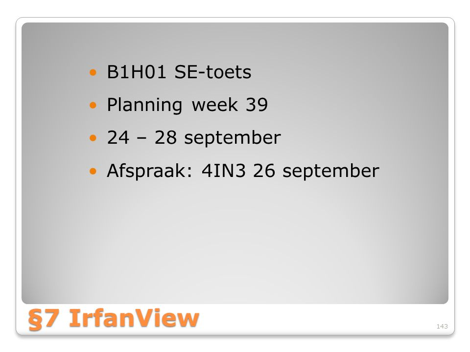 §7 IrfanView B1H01 SE-toets Planning week 39 24 – 28 september