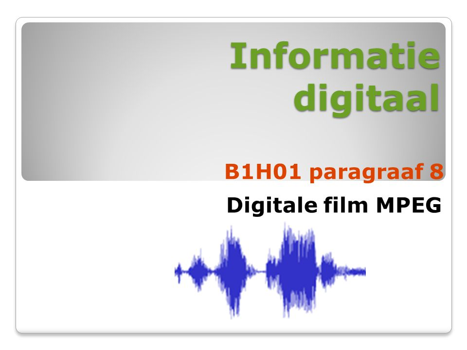 Informatie digitaal B1H01 paragraaf 8 Digitale film MPEG