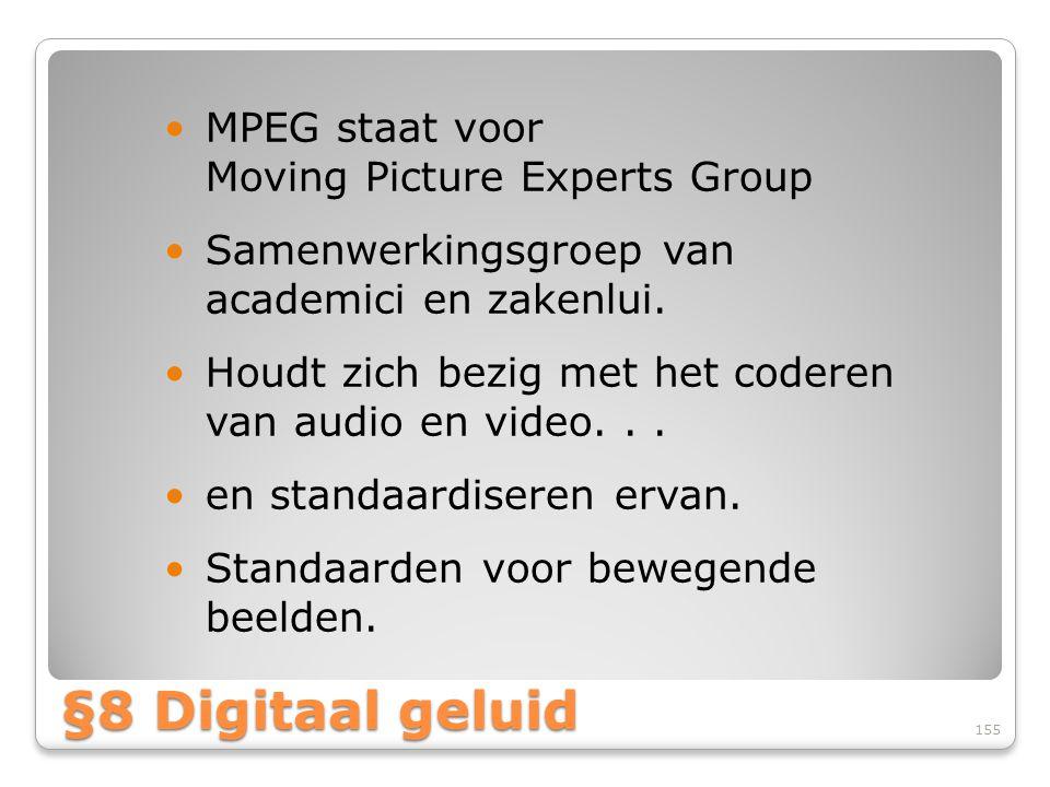 §8 Digitaal geluid MPEG staat voor Moving Picture Experts Group