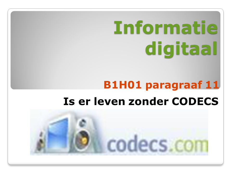 Informatie digitaal B1H01 paragraaf 11 Is er leven zonder CODECS