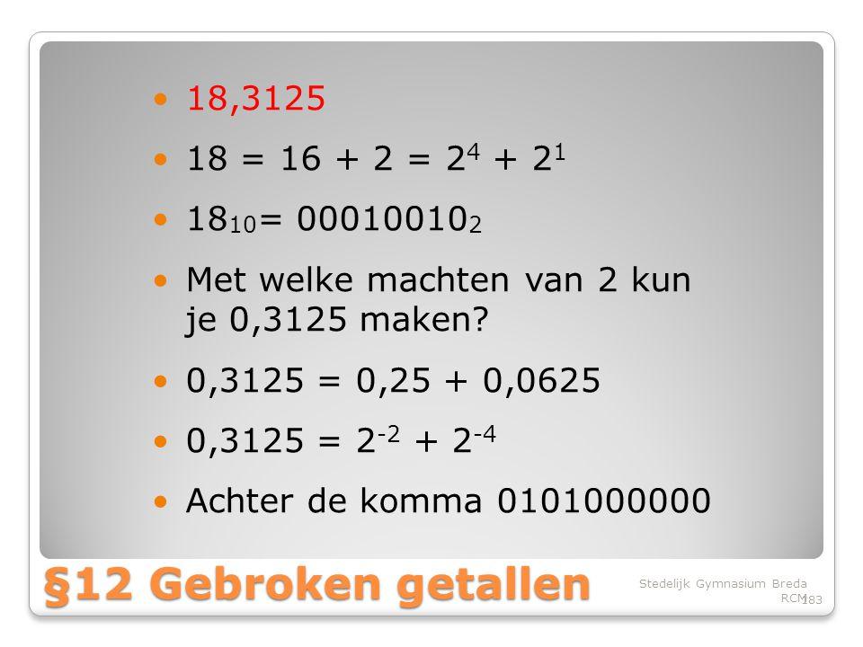 §12 Gebroken getallen 18,3125 18 = 16 + 2 = 24 + 21 1810= 000100102