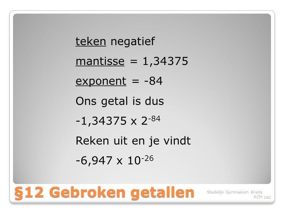 §12 Gebroken getallen teken negatief mantisse = 1,34375 exponent = -84
