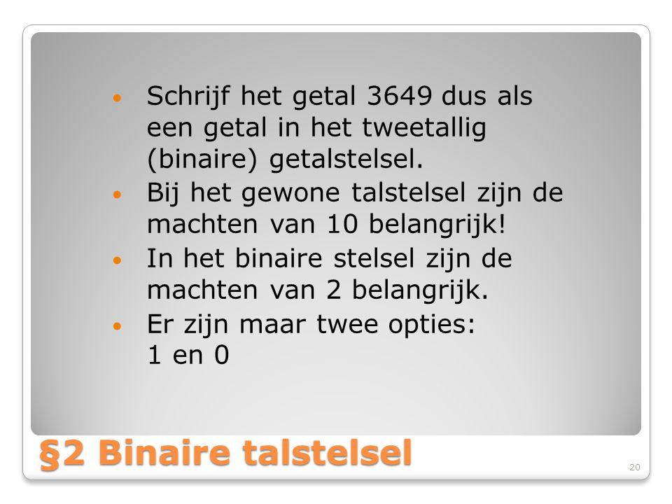 Schrijf het getal 3649 dus als een getal in het tweetallig (binaire) getalstelsel.