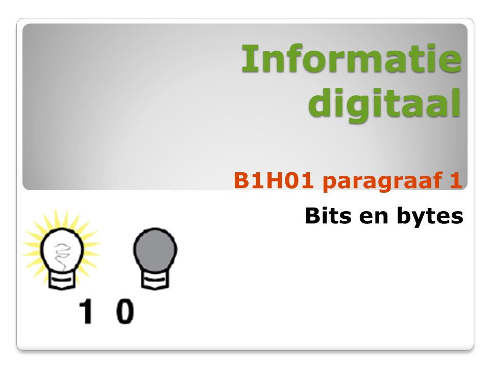 Informatie digitaal B1H01 paragraaf 1 Bits en bytes