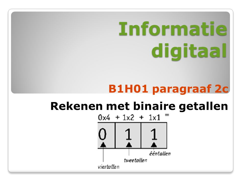 Informatie digitaal B1H01 paragraaf 2c Rekenen met binaire getallen