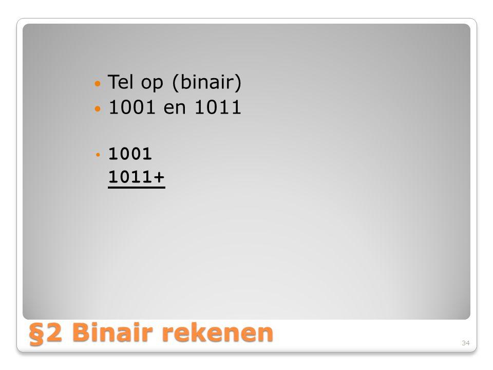 Tel op (binair) 1001 en 1011 1001 1011+ §2 Binair rekenen