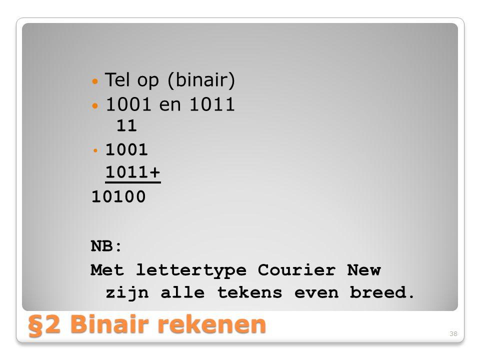 §2 Binair rekenen Tel op (binair) 1001 en 1011 11 1001 1011+ 10100 NB:
