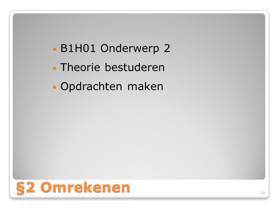 B1H01 Onderwerp 2 Theorie bestuderen Opdrachten maken §2 Omrekenen