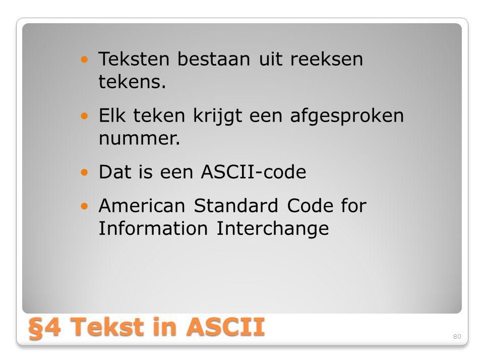 §4 Tekst in ASCII Teksten bestaan uit reeksen tekens.