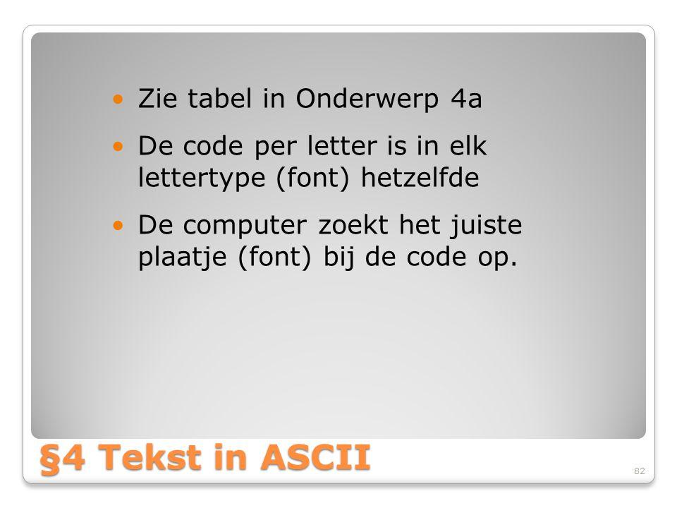 §4 Tekst in ASCII Zie tabel in Onderwerp 4a