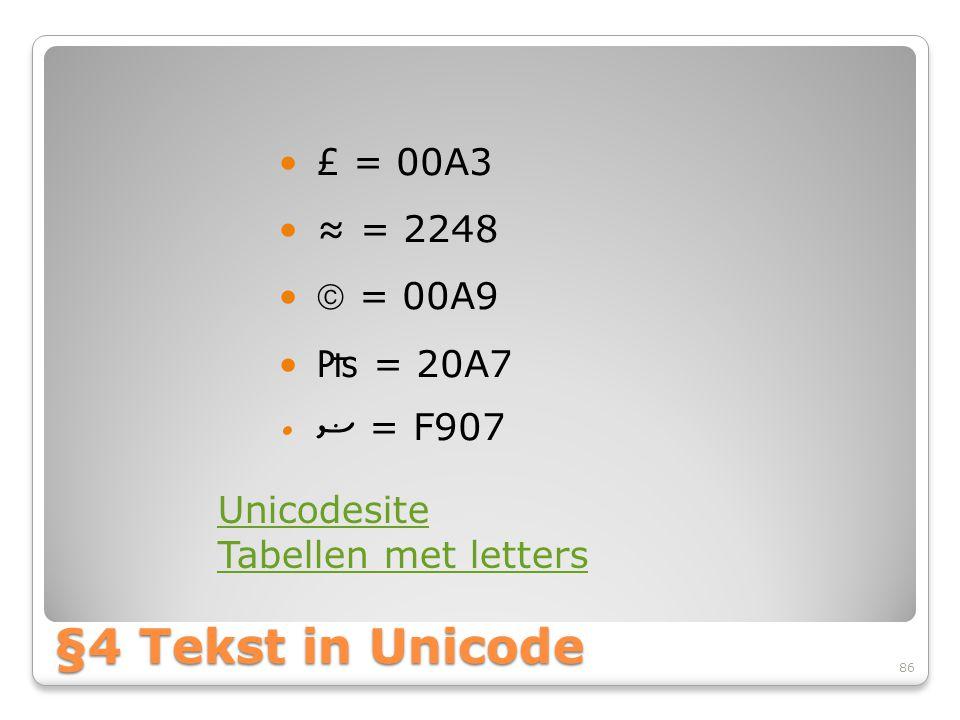 §4 Tekst in Unicode £ = 00A3 ≈ = 2248  = 00A9 ₧ = 20A7 ޟ = F907