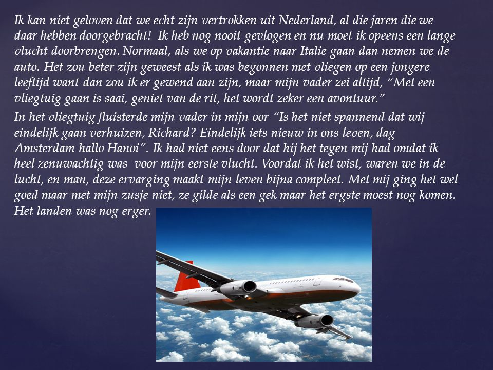 Ik kan niet geloven dat we echt zijn vertrokken uit Nederland, al die jaren die we daar hebben doorgebracht.