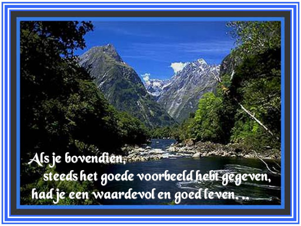 Als je bovendien, steeds het goede voorbeeld hebt gegeven, had je een waardevol en goed leven. ..