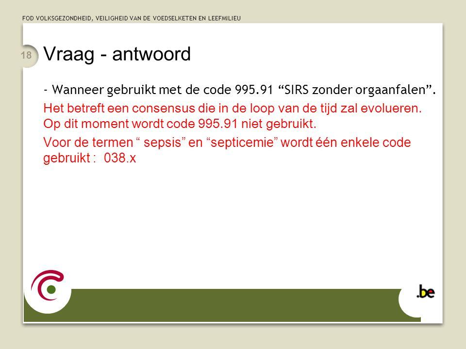 Vraag - antwoord - Wanneer gebruikt met de code 995.91 SIRS zonder orgaanfalen .