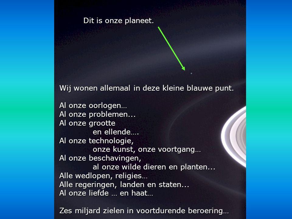 Dit is onze planeet. Wij wonen allemaal in deze kleine blauwe punt. Al onze oorlogen… Al onze problemen...