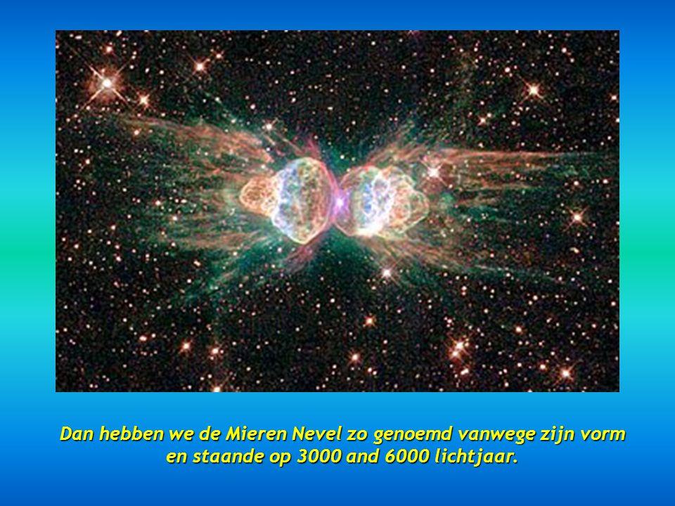 Dan hebben we de Mieren Nevel zo genoemd vanwege zijn vorm en staande op 3000 and 6000 lichtjaar.