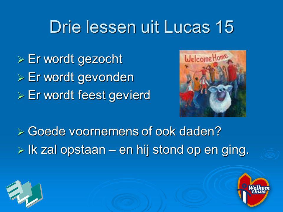 Drie lessen uit Lucas 15 Er wordt gezocht Er wordt gevonden