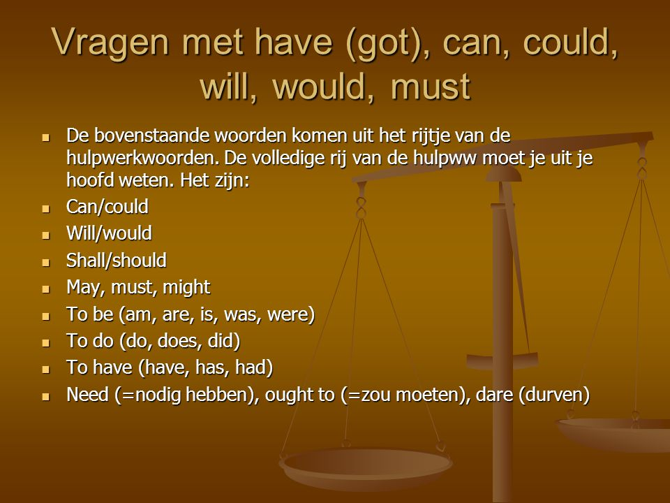 Vragen met have (got), can, could, will, would, must
