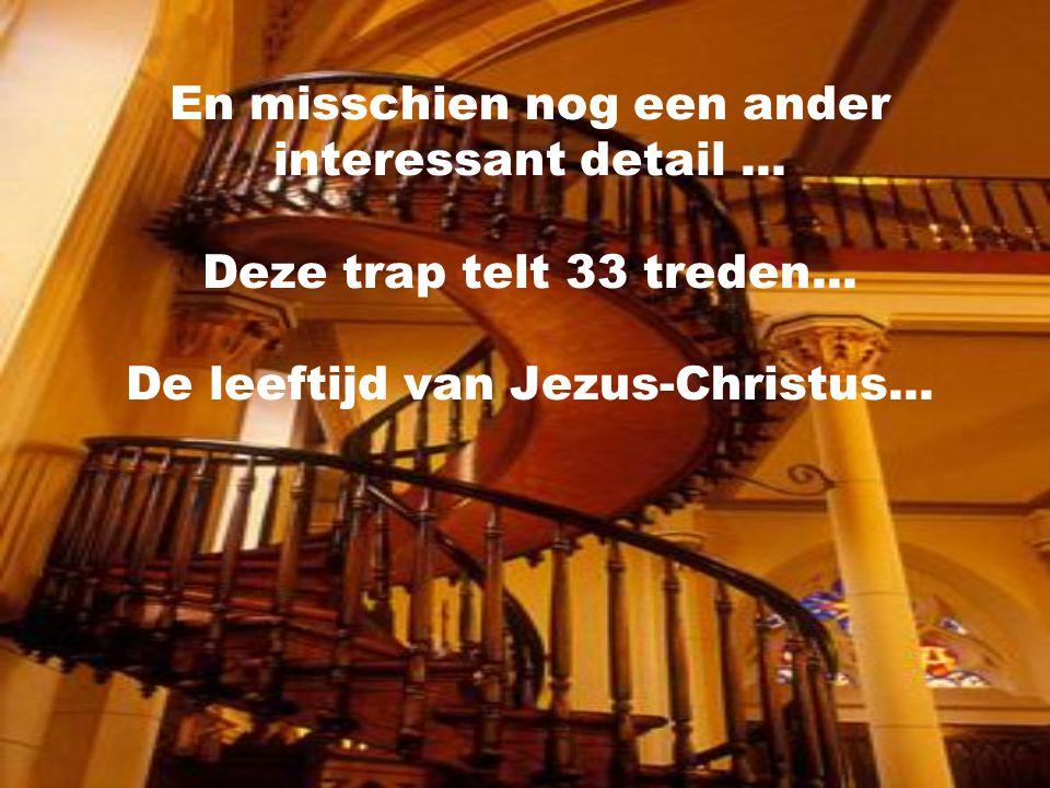 En misschien nog een ander interessant detail ... Deze trap telt 33 treden...