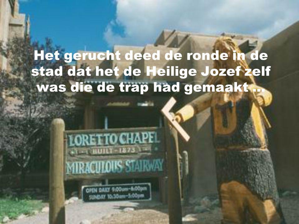Het gerucht deed de ronde in de stad dat het de Heilige Jozef zelf was die de trap had gemaakt ...