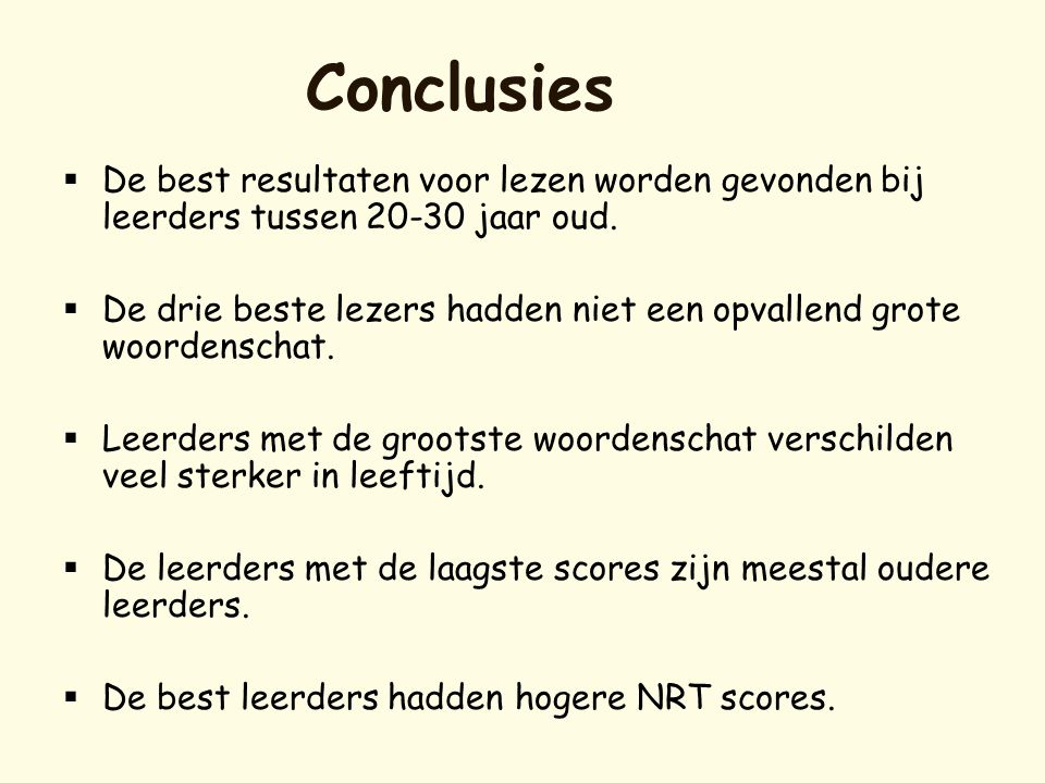 Conclusies De best resultaten voor lezen worden gevonden bij leerders tussen 20-30 jaar oud.
