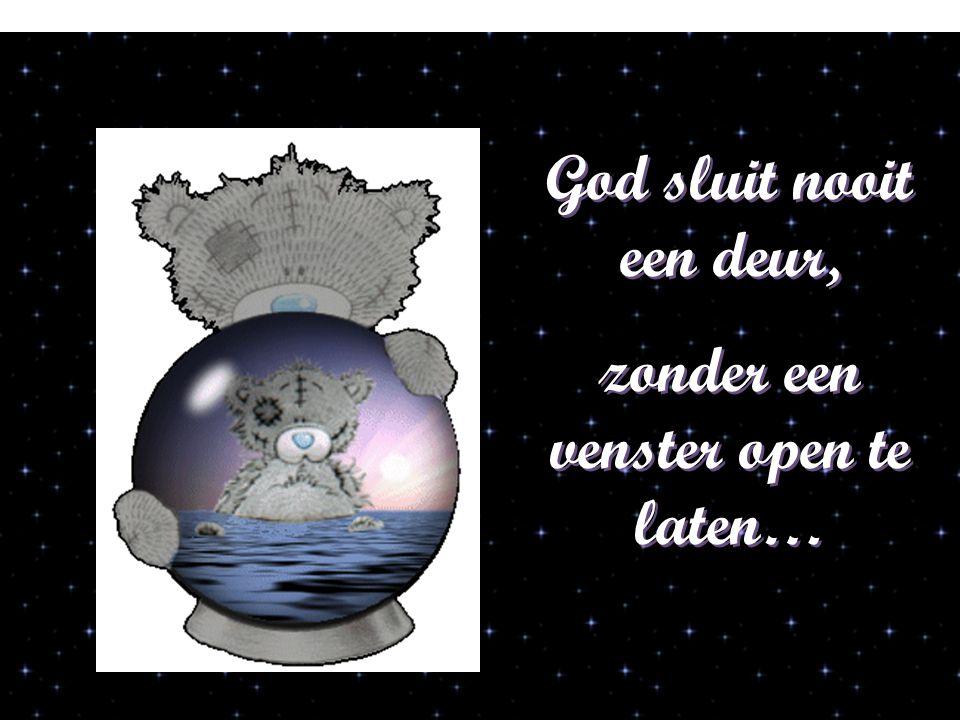 God sluit nooit een deur, zonder een venster open te laten…