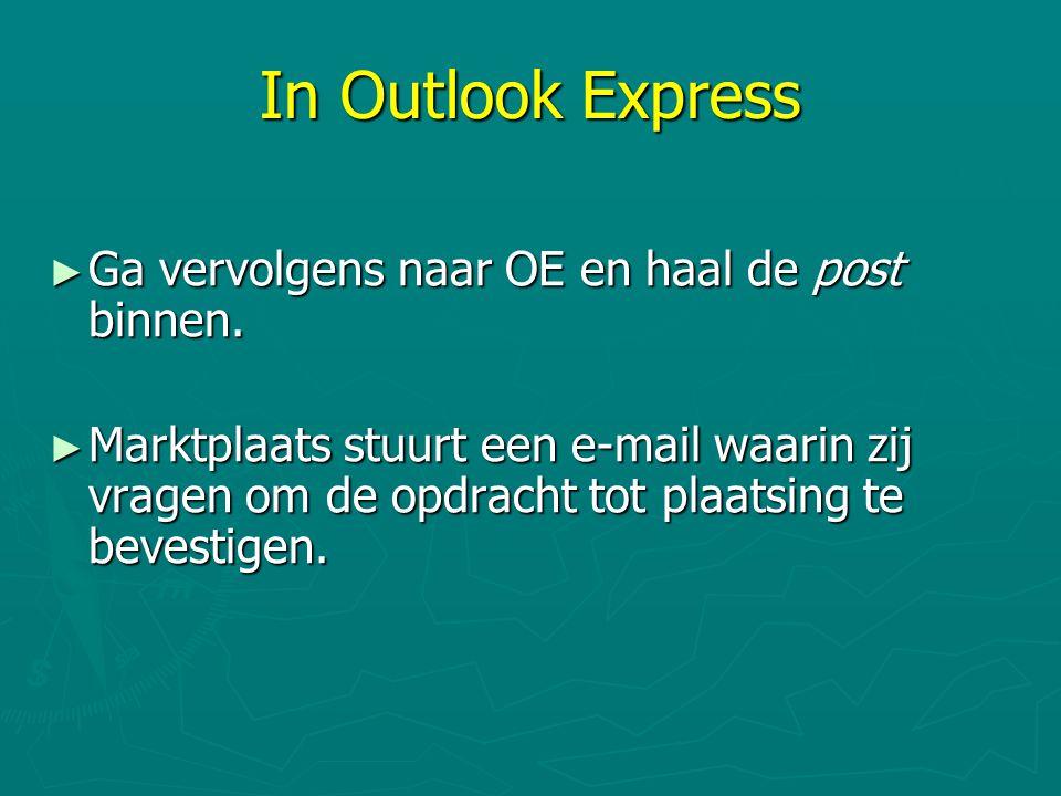 In Outlook Express Ga vervolgens naar OE en haal de post binnen.