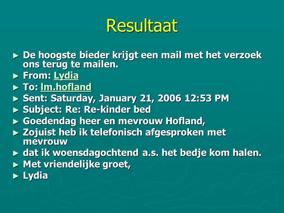 Resultaat De hoogste bieder krijgt een mail met het verzoek ons terug te mailen. From: Lydia. To: lm.hofland.