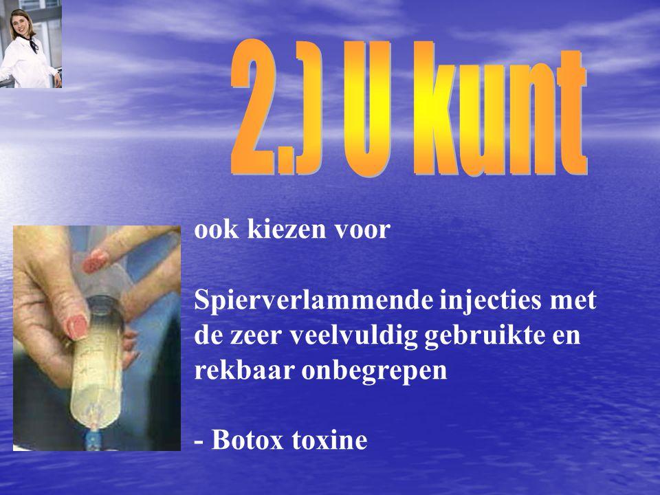 2.) U kunt ook kiezen voor. Spierverlammende injecties met de zeer veelvuldig gebruikte en rekbaar onbegrepen.
