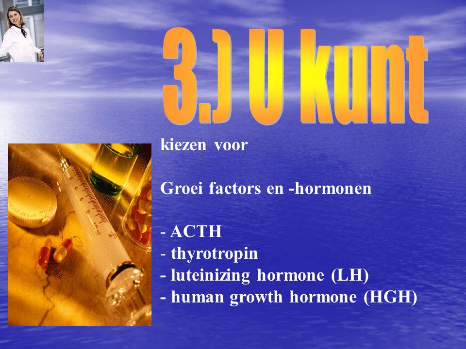 3.) U kunt kiezen voor Groei factors en -hormonen ACTH thyrotropin