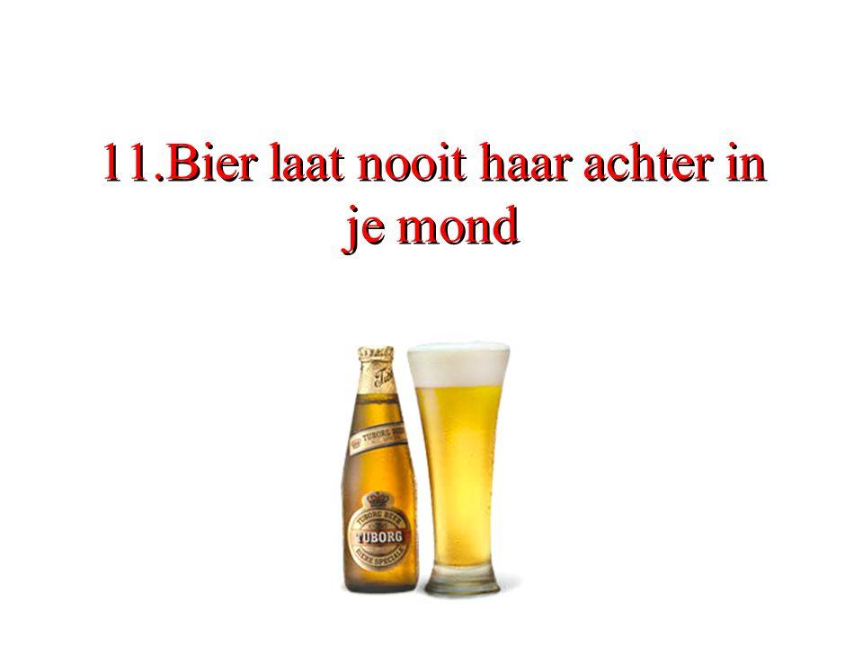 11.Bier laat nooit haar achter in je mond