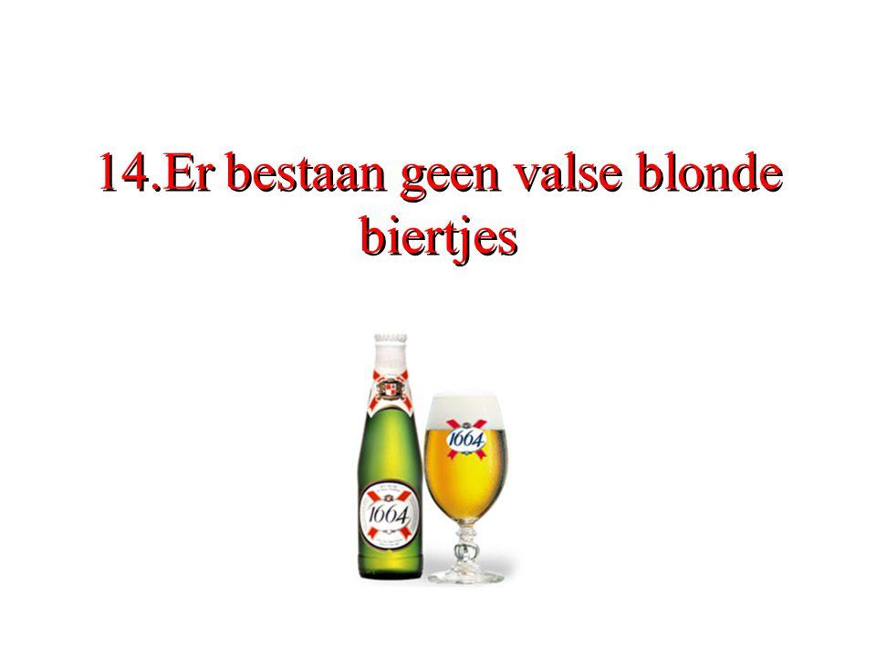 14.Er bestaan geen valse blonde biertjes