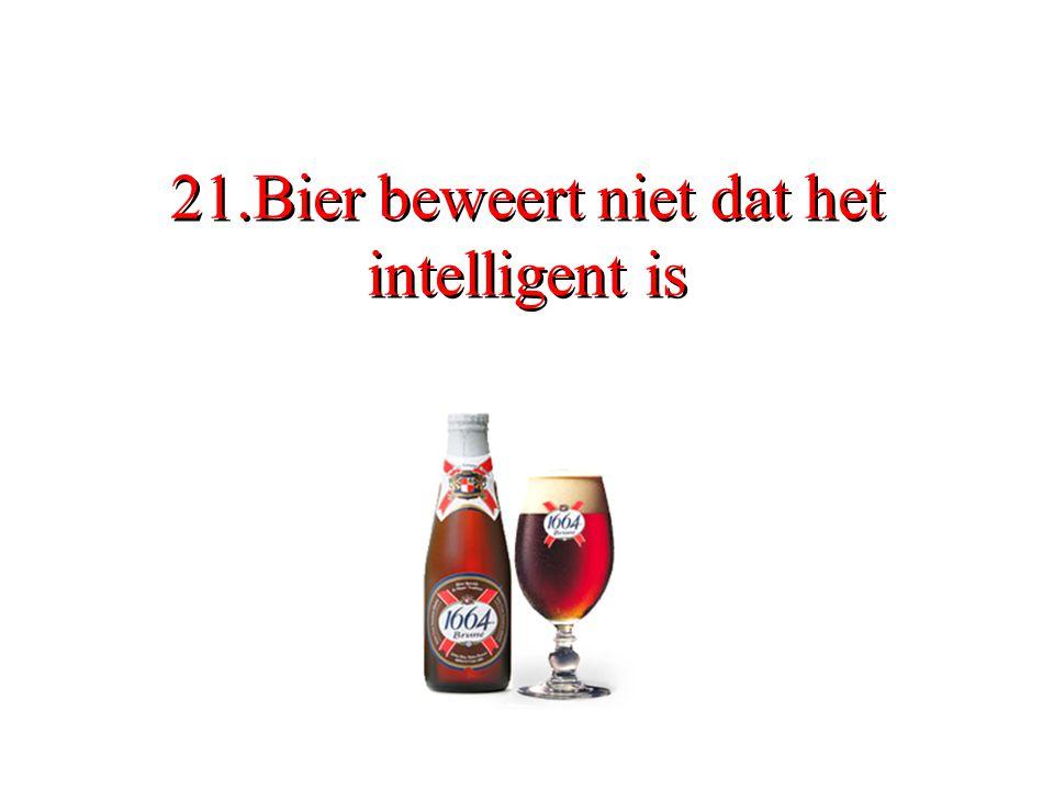 21.Bier beweert niet dat het intelligent is