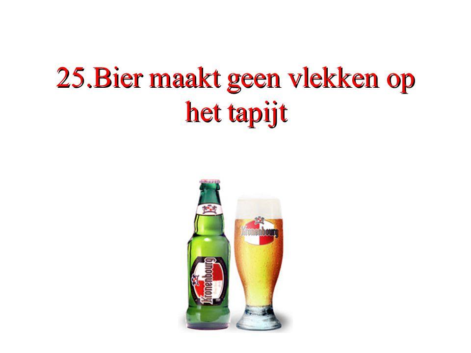 25.Bier maakt geen vlekken op het tapijt