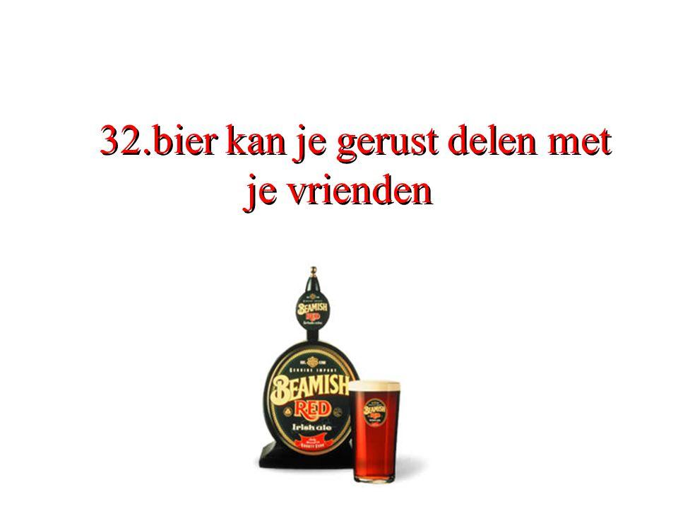 32.bier kan je gerust delen met je vrienden