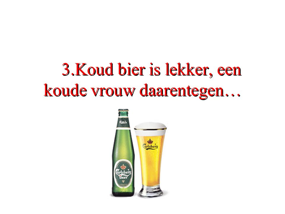 3.Koud bier is lekker, een koude vrouw daarentegen…
