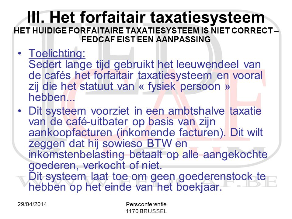 III. Het forfaitair taxatiesysteem HET HUIDIGE FORFAITAIRE TAXATIESYSTEEM IS NIET CORRECT – FEDCAF EIST EEN AANPASSING