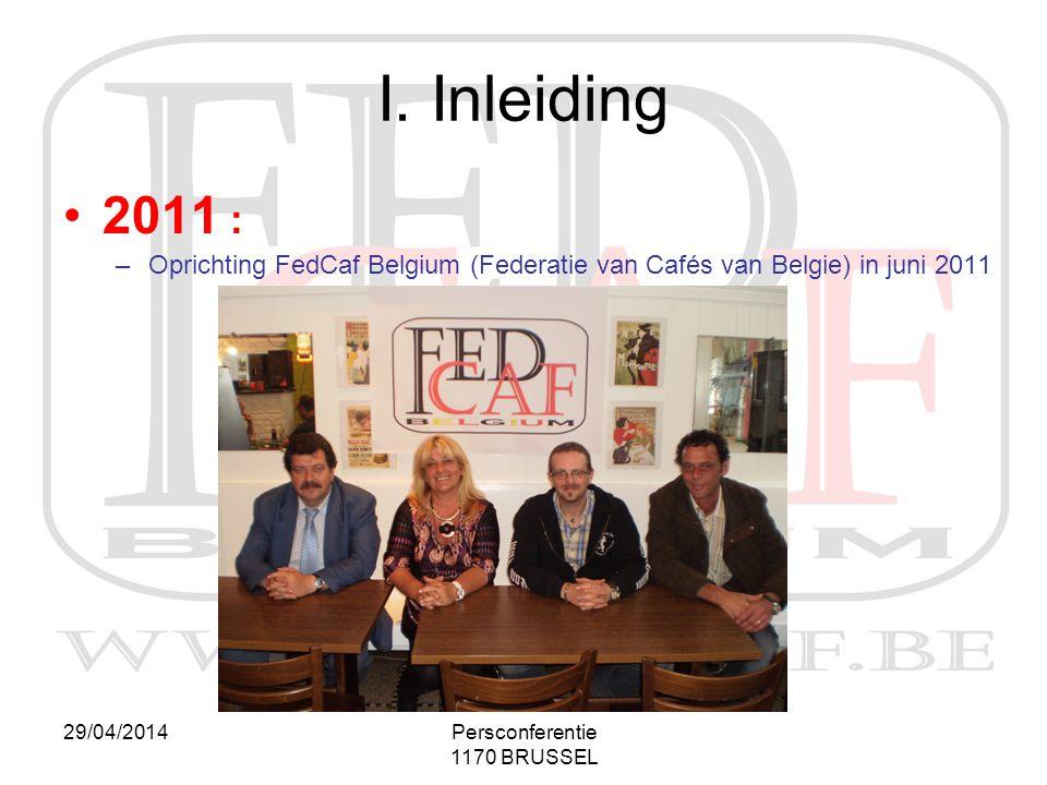 I. Inleiding 2011 : Oprichting FedCaf Belgium (Federatie van Cafés van Belgie) in juni 2011. 29/04/2014.