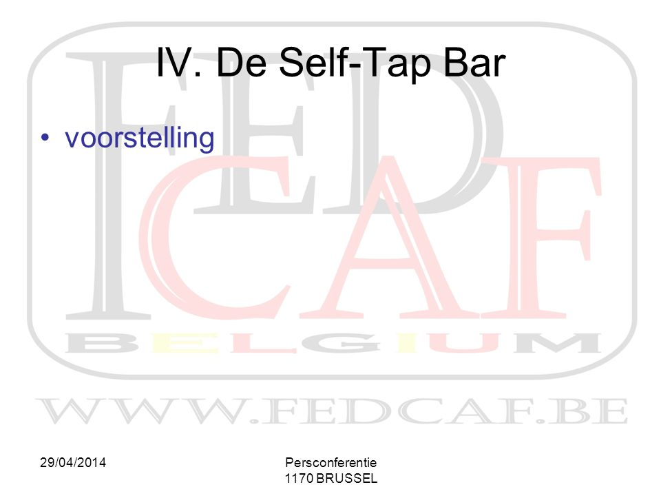 IV. De Self-Tap Bar voorstelling 29/04/2014 Persconferentie
