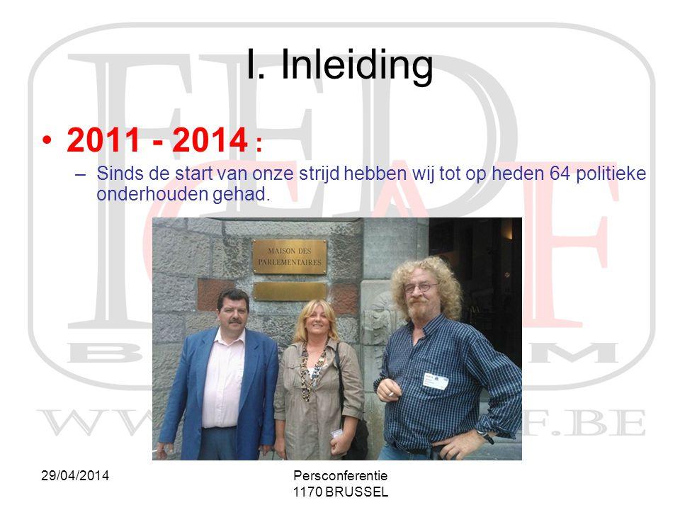 I. Inleiding 2011 - 2014 : Sinds de start van onze strijd hebben wij tot op heden 64 politieke onderhouden gehad.