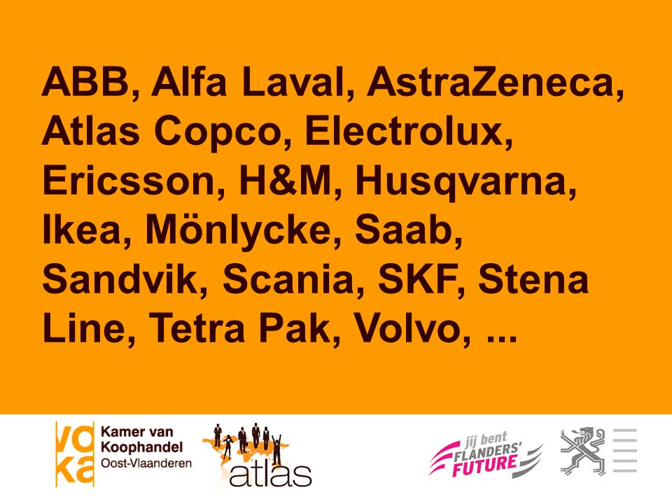 ABB, Alfa Laval, AstraZeneca, Atlas Copco, Electrolux, Ericsson, H&M, Husqvarna, Ikea, Mönlycke, Saab, Sandvik, Scania, SKF, Stena Line, Tetra Pak, Volvo, ...