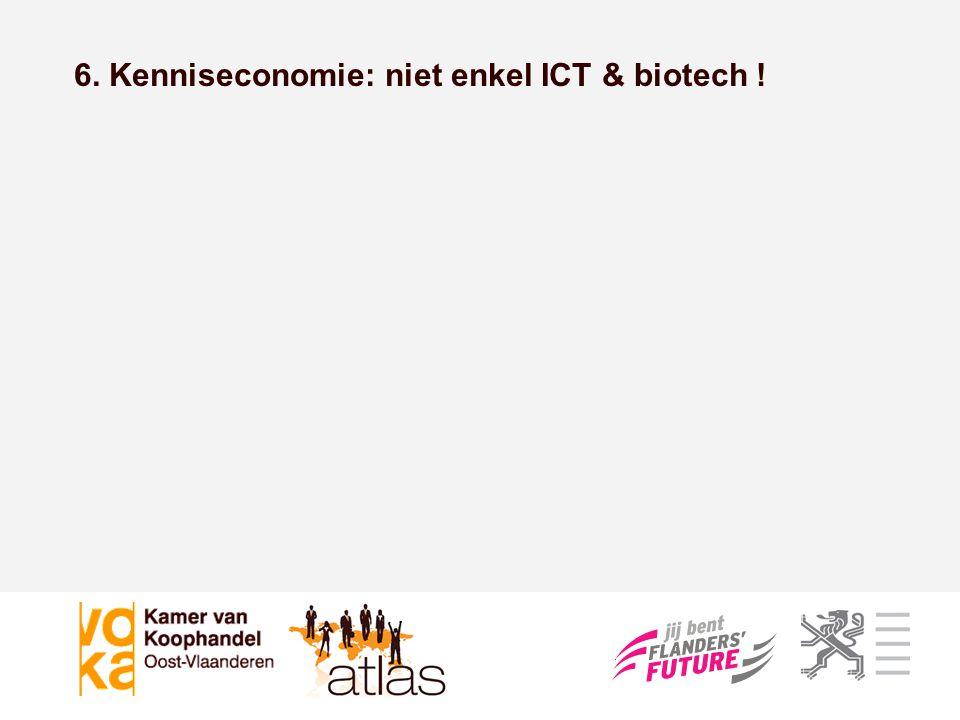 6. Kenniseconomie: niet enkel ICT & biotech !