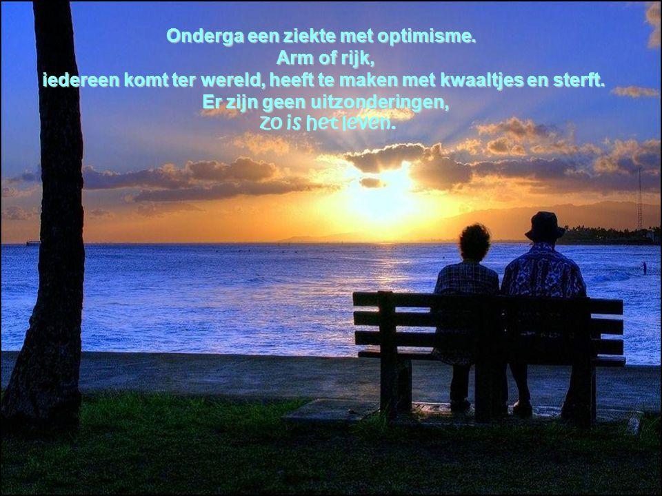 Onderga een ziekte met optimisme. Arm of rijk,