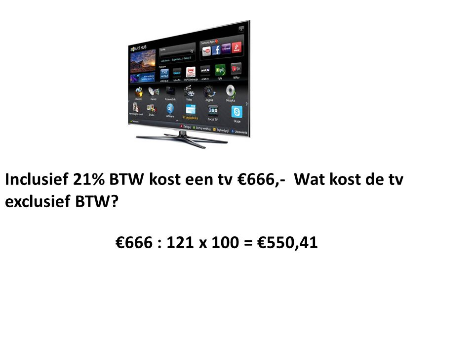 Inclusief 21% BTW kost een tv €666,- Wat kost de tv exclusief BTW