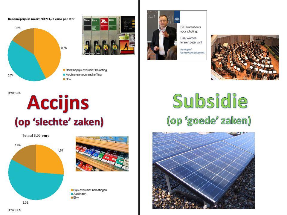 Accijns (op 'slechte' zaken) Subsidie (op 'goede' zaken)