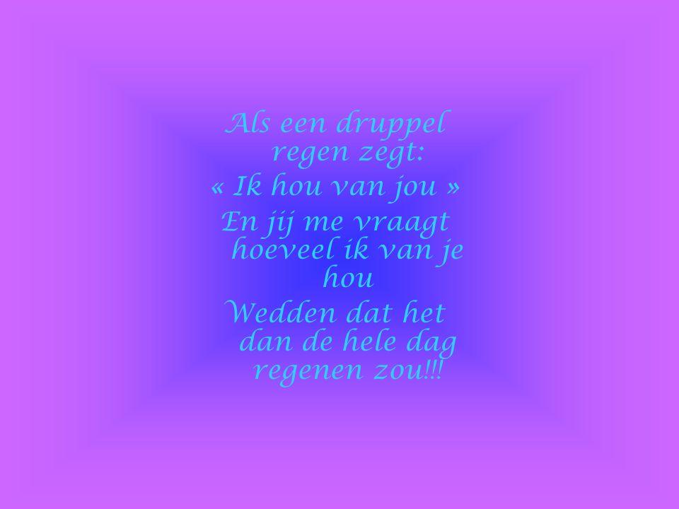 Als een druppel regen zegt: « Ik hou van jou »