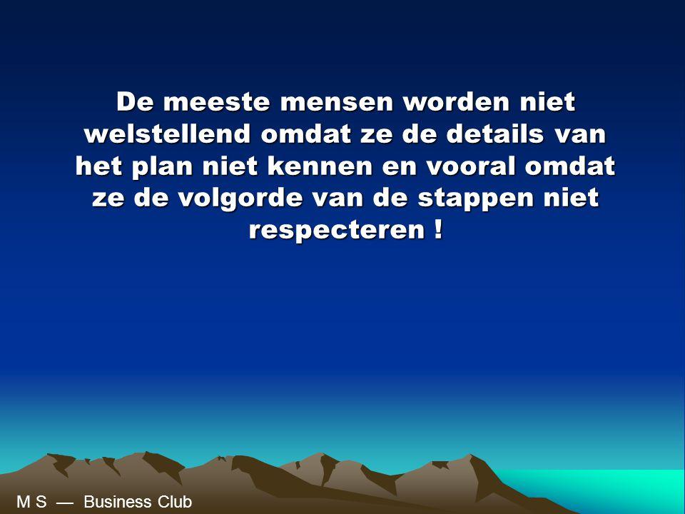 De meeste mensen worden niet welstellend omdat ze de details van het plan niet kennen en vooral omdat ze de volgorde van de stappen niet respecteren !