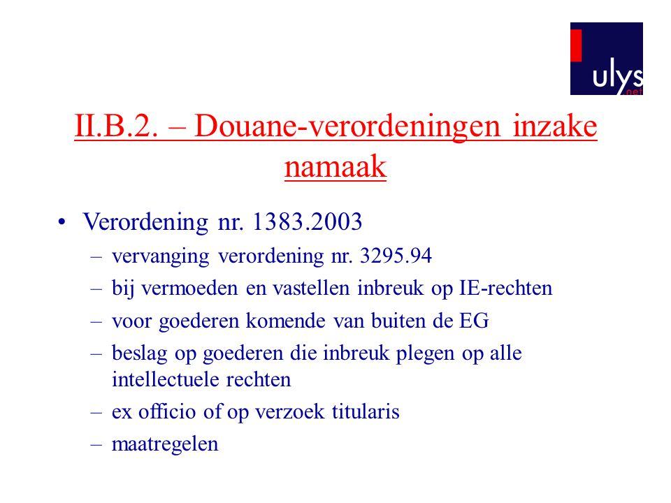 II.B.2. – Douane-verordeningen inzake namaak