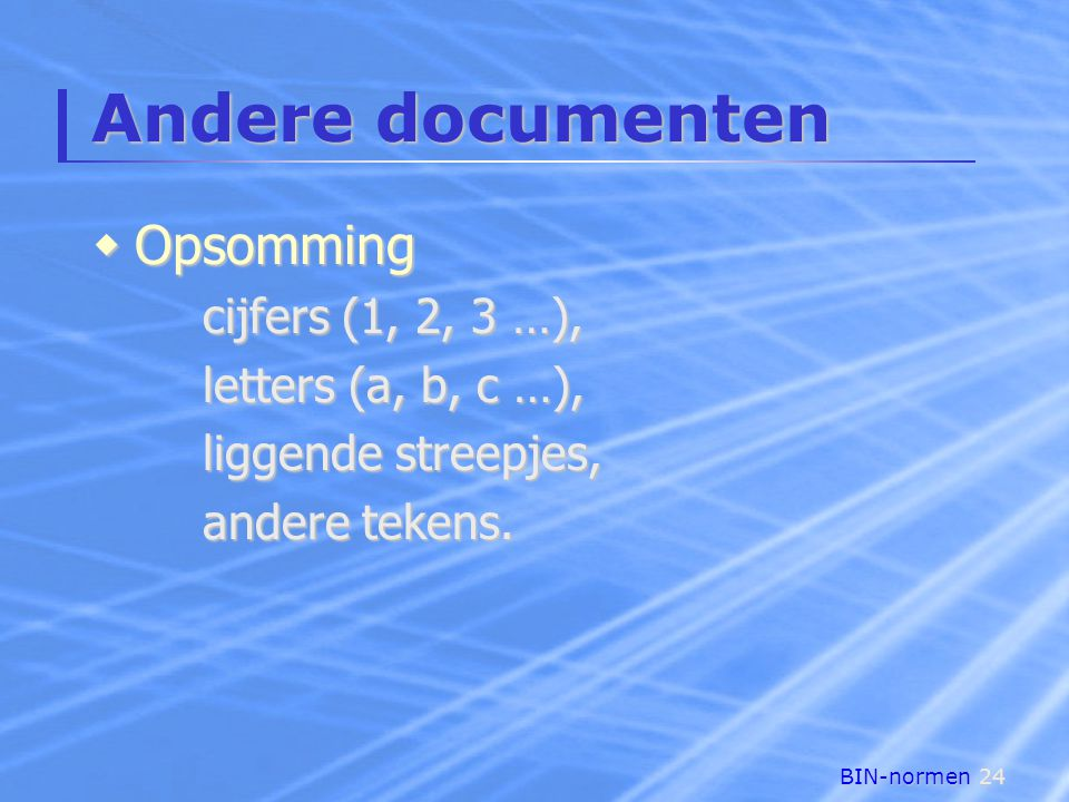 Andere documenten Opsomming cijfers (1, 2, 3 …), letters (a, b, c …),