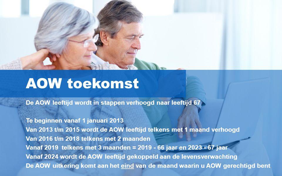AOW toekomst De AOW leeftijd wordt in stappen verhoogd naar leeftijd 67. Te beginnen vanaf 1 januari 2013.
